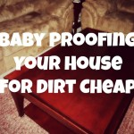 Baby Proofing Your House For Dirt Cheap
