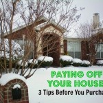 Paying Your House Off: 3 Tips to Consider Before You Purchase