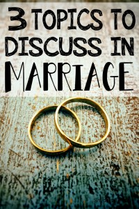 3 Most Important Topics to Discuss Before and During Marriage