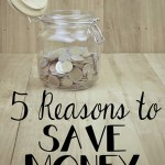 5 Reasons You Should Be Saving Money