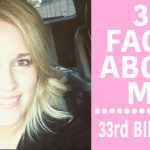 33rd Birthday – 33 Facts About Me